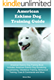 American Eskimo Dog Training Guide. American Eskimo Dog Training Book Includes: American Eskimo Dog Socializing, Housetraining, Obedience Training, Behavioral Training, Cues & Commands and More