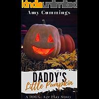 Daddy's Little Pumpkin: An Age Play, DDLG Story (Lone Star Littles Book 12)