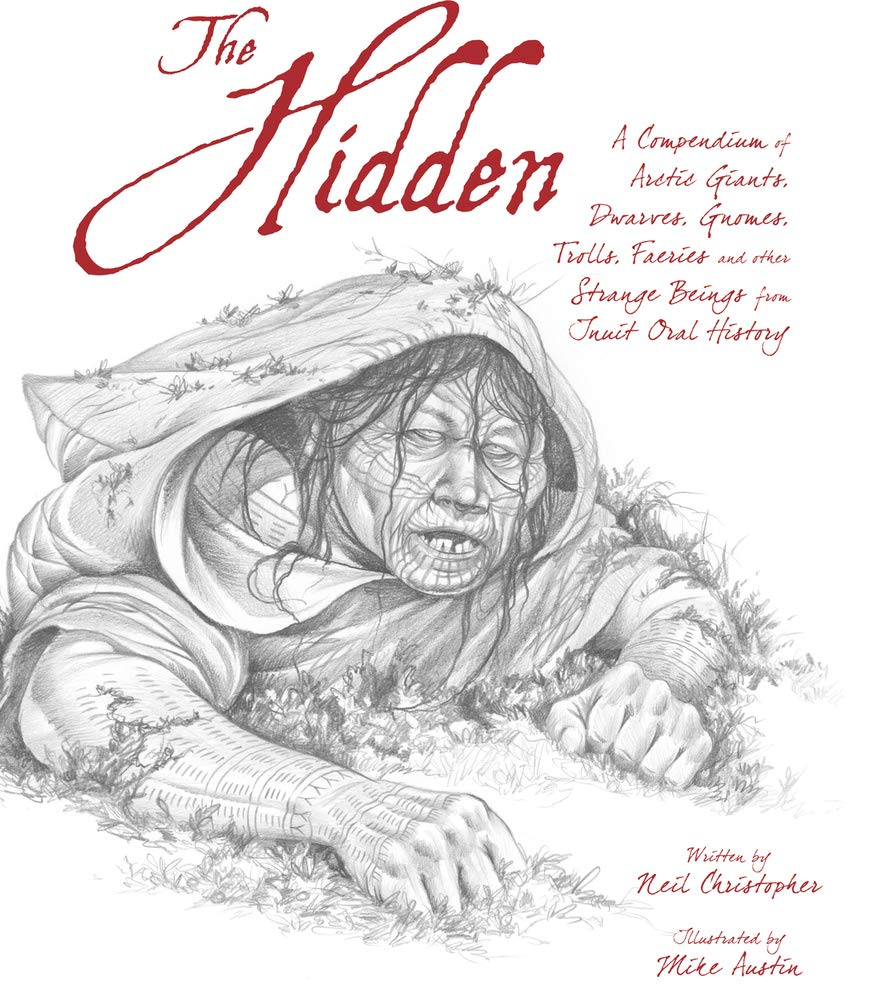 The Hidden (English): A Compendium of Arctic Giants, Dwarves, Gnomes, Trolls, Faeries and Other Strange Beings from Inuit Oral History pdf
