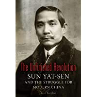The Unfinished Revolution: Sun Yat-Sen and the Struggle for Modern China