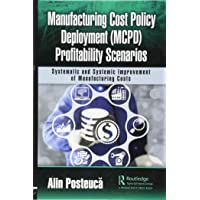 Manufacturing Cost Policy Deployment (MCPD) Profitability Scenarios: Systematic and Systemic Improvement of Manufacturing Costs
