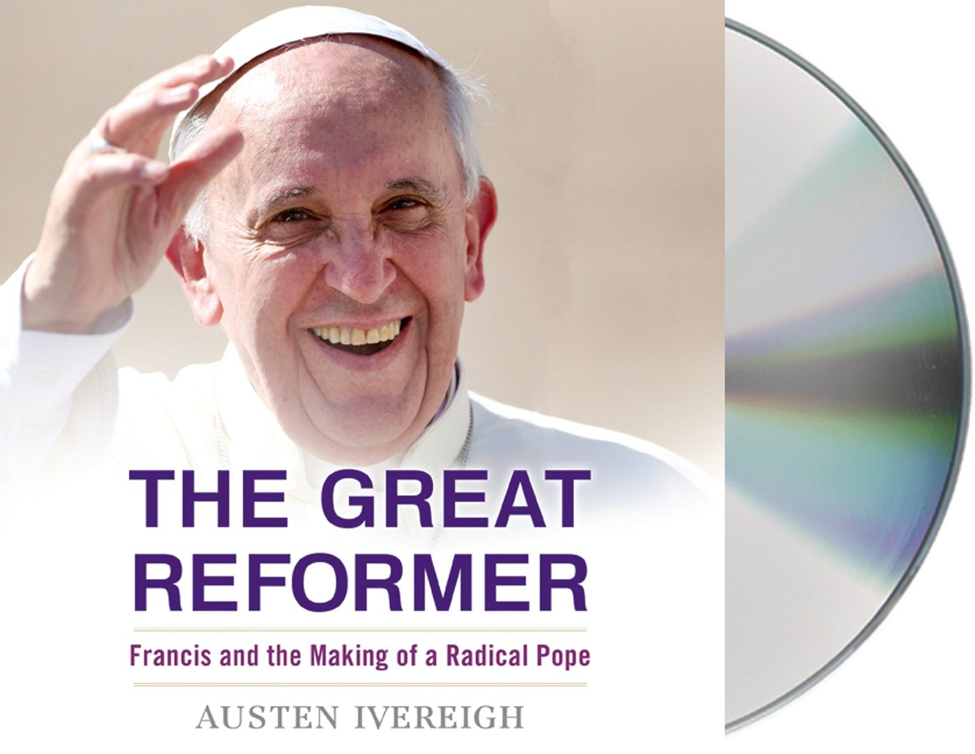 The Great Reformer: Francis And The Making Of A Radical Pope: Amazon:  Austen Ivereigh: 9781427244277: Books
