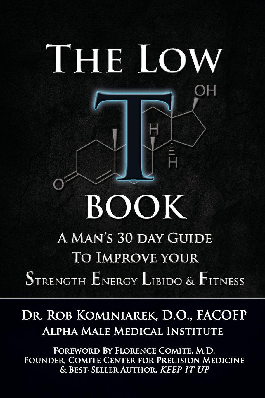 The Low T Book A Man's 30 Day Guide to Improve Your Strength, Energy,  Libido, & Fitness: Robert Kominiarek: 9780984572137: Amazon.com: Books