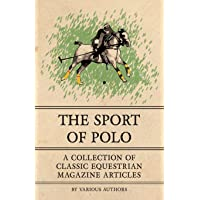 The Sport of Polo - A Collection of Classic Equestrian Magazine Articles