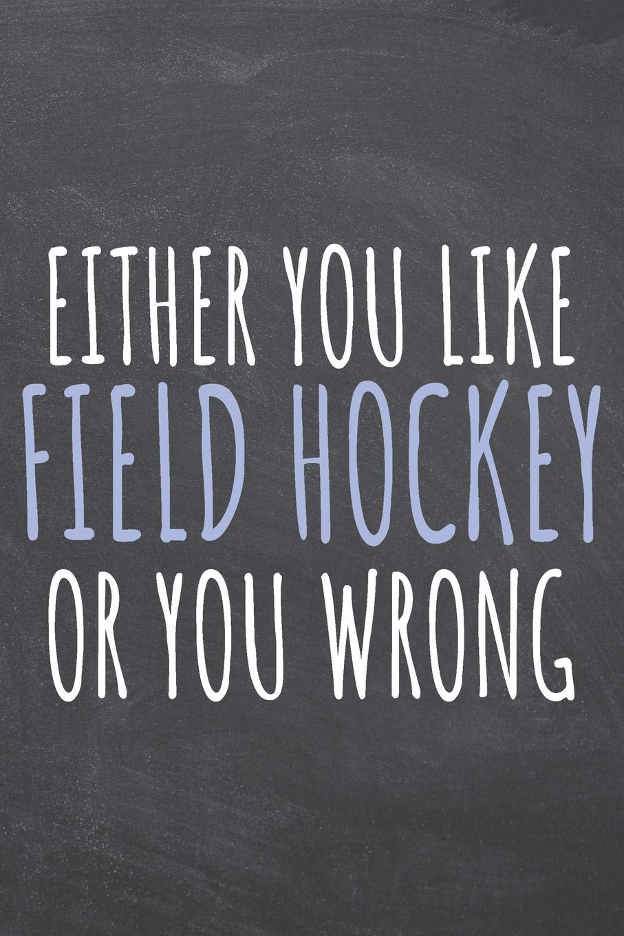 Either You Like Field Hockey Or You Wrong Field Hockey