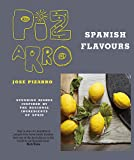 Jose Pizarro's Spanish Flavours: Stunning dishes inspired by the regional ingredients of Spain