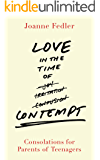 Love in the Time of Contempt: Consolations for Parents of Teenagers