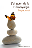 J'ai guéri de la fibromyalgie: Ce livre, préfacé par le Dr Alain Tuan Qui, raconte le combat de l'auteur durant 10 années contre la fibromyalgie et sa guérison avec diverses médecines alternatives