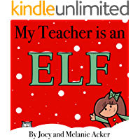 My Teacher is an Elf: A fun and cute Christmas story for the classroom and school. (The Wonder Who Crew Book 2)