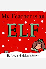 My Teacher is an Elf: A fun and cute Christmas story for the classroom and school. (The Wonder Who Crew) Kindle Edition