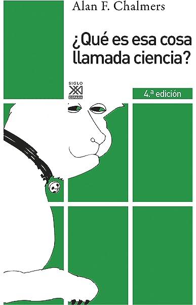 Qué es esa cosa llamada ciencia?: 20 Siglo XXI de España General: Amazon.es: Chalmers, Alan F., Pates, Simon, López Máñez, Pilar, Pérez Sedeño, Eulalia: Libros