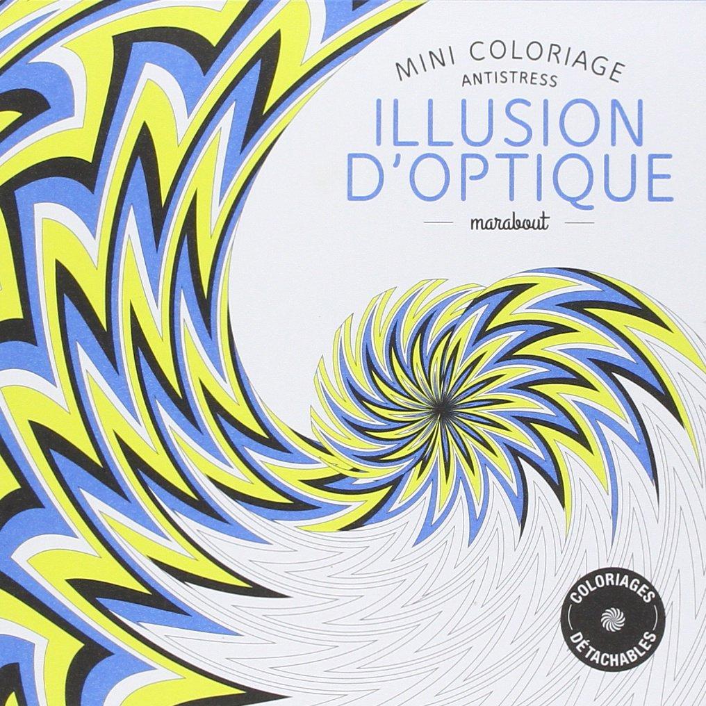 Coloriage Anti Stress Illusion Doptique.Mini Coloriage Anti Stress Illusion D Optique French Edition