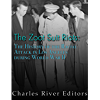 The Zoot Suit Riots: The History of the Racial Attacks in Los Angeles during World War II (English Edition)