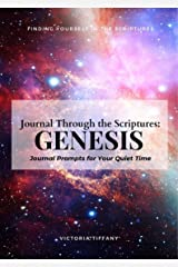 Journal Through the Scriptures: GENESIS: Finding Yourself in the Scriptures (Journal Through the Bible Book 1) Kindle Edition