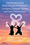 Deepening Your Personal Relationships : Developing Emotional Intimacy and Good Communication