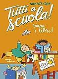Viva i libri! Tutti a scuola! Ediz. a colori