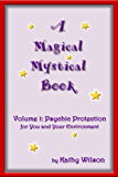 A Magical Mystical Book: Psychic Protection for You and Your Environment