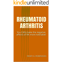 Rheumatoid Arthritis: You CAN make the negative affects of RA more tolerable!