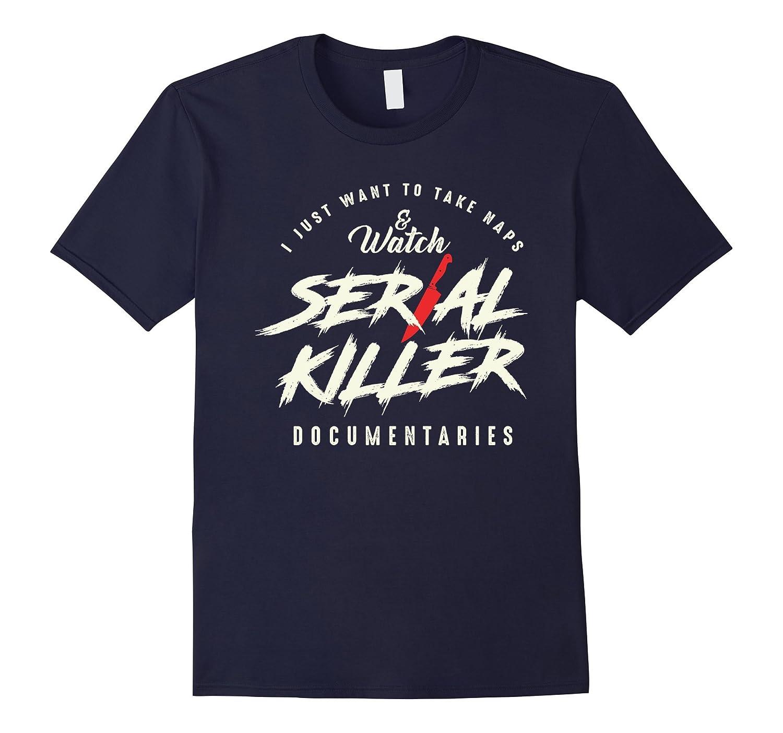 Take Naps and Watch Serial Killer Documentaries Tee-FL