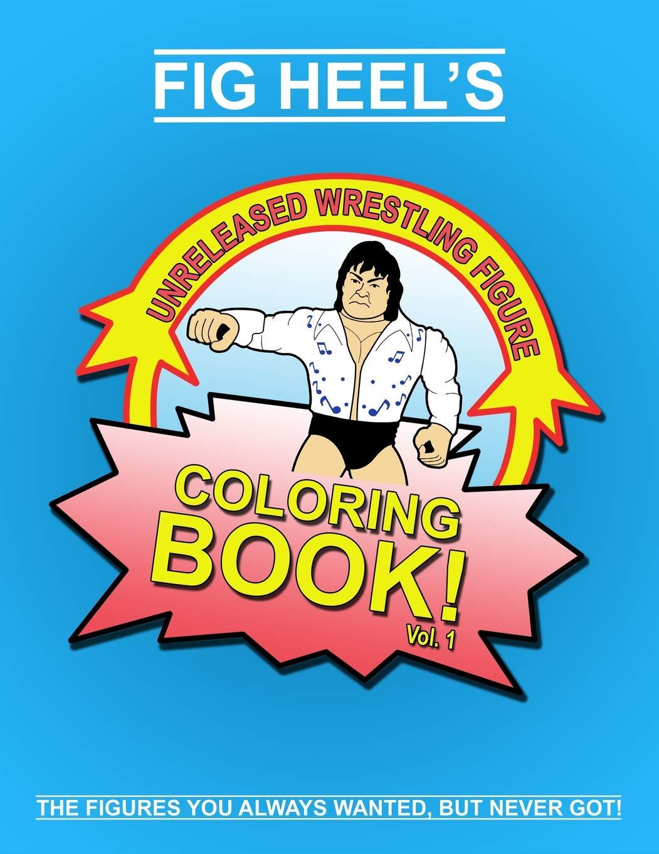 Fig Heel\'s Unreleased Wrestling Figure Coloring Book, Vol. 1 ...