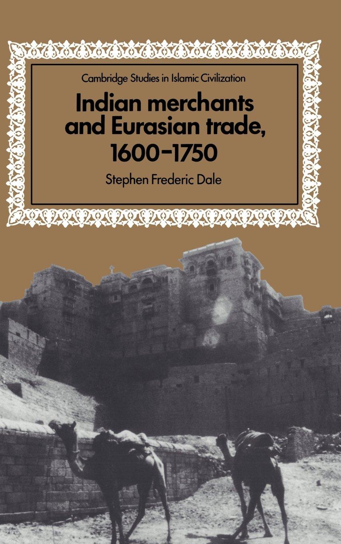 Indian Merchants and Eurasian Trade, 1600-1750 (Cambridge Studies in Islamic Civilization) Text fb2 ebook