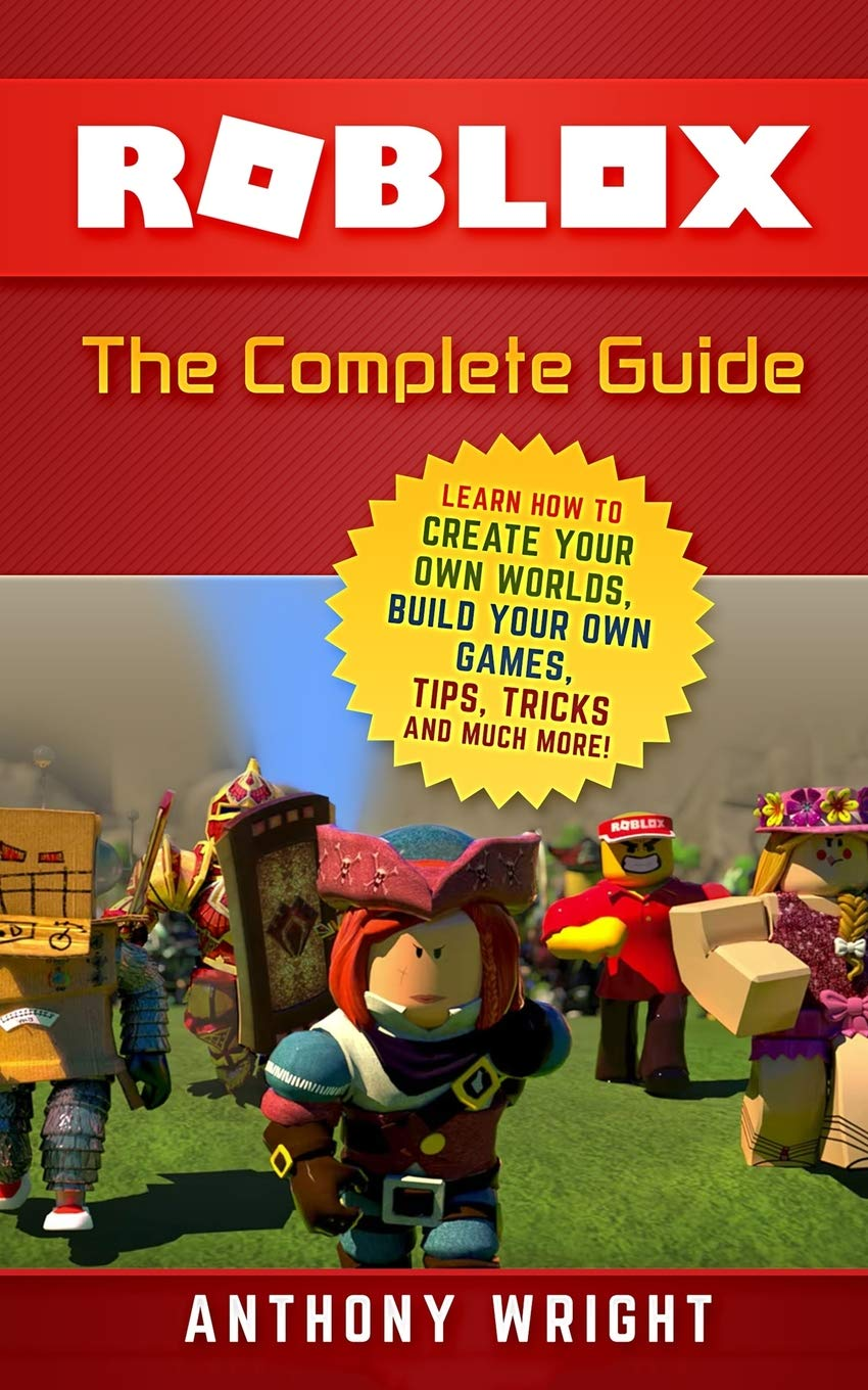 ROBLOX: The Complete Guide - Learn How to Create Your Own