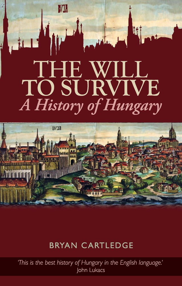 The Will To Survive  A History Of Hungary