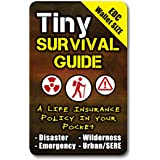 "Tiny Survival Guide: A Life Insurance Policy in Your Pocket - The Ultimate ""Survive Anything"" Everyday Carry: Emergency, Disa"