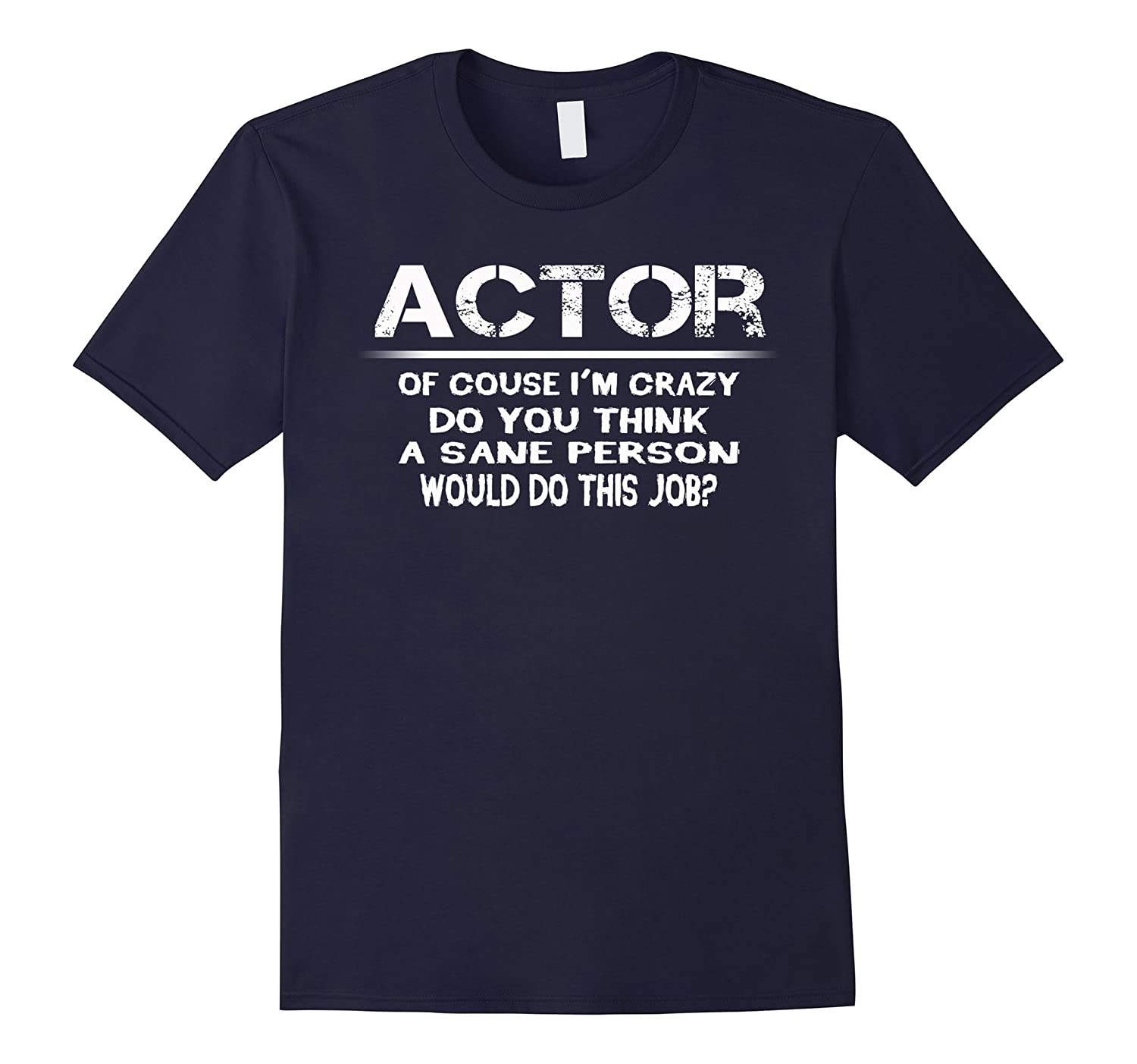 Actor im crazy the sane people would do this job t-shirt-TJ