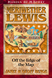 Meriwether Lewis: Off the Edge of the Map (Heroes of History)