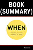 Summary of When by Daniel H. Pink: The Scientific Secrets of Perfect Timing (Time Management Book Summaries)