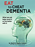 Eat To Cheat Dementia: What you eat helps you avoid it or live well with it