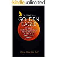 DREAMS OF THE GOLDEN EAGLE : An epic Native American adventure novel in rhyming narrative verse