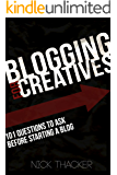 Blogging for Creatives: How to Build A Blog Readers Love (Blogging Guides): 101 Questions to Ask Before You Launch Your Blog