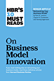 """HBR's 10 Must Reads on Business Model Innovation (with featured article """"Reinventing Your Business Model"""" by Mark W…"""