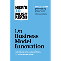 "HBR's 10 Must Reads on Business Model Innovation (with featured article ""Reinventing Your Business Model"" by Mark W. Johnson, Clayton M. Christensen, and Henning Kagermann) (HBR's 10 Must Reads)"