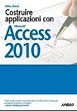 Costruire applicazioni con Access 2010 (Guida completa)
