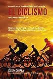 Como alcanzar una mentalidad mas fuerte en el Ciclismo utilizando la Meditacion: Alcance su mayor potencial mediante el control de sus pensamientos internos