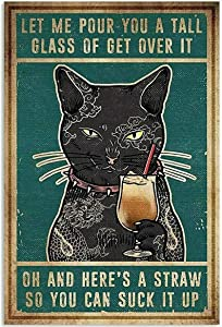 Cat Let Me Pour You A Tall Glass of Get Over It Poster Retro Tin Sign Sign for Street Garage Family Cafe Bar People Cave Farm Wall Bathroom Decoration U Crafts Metal Tin Sign 8x12inch