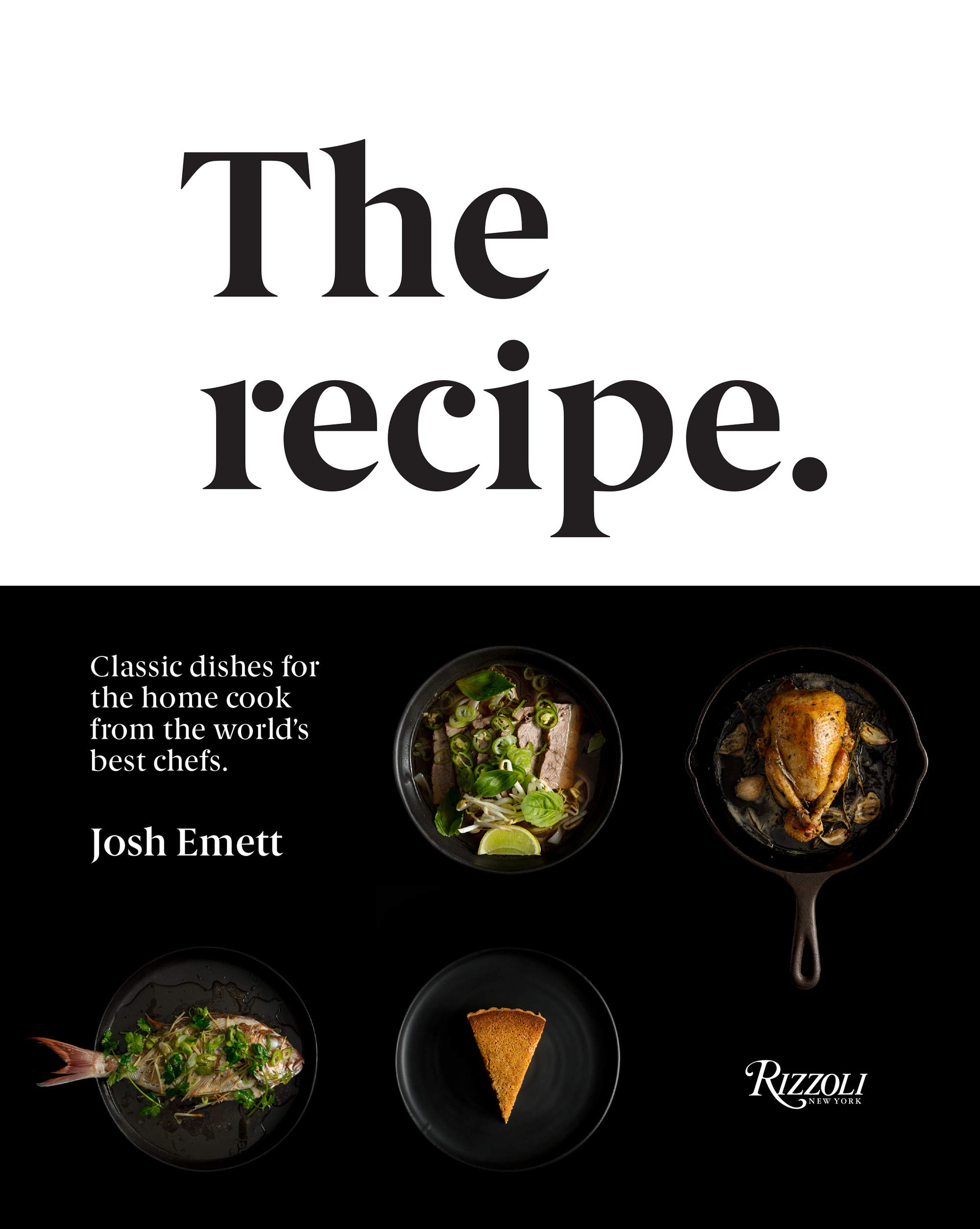 The Recipe: Classic dishes for the home cook from the world's best chefs by Rizzoli