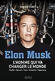 Elon Musk: L'homme qui va changer le monde (French Edition)