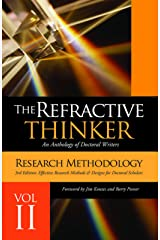 The Refractive Thinker®: Volume II: Third Edition: Research Methodology: Effective Research Methods & Designs for Doctoral Scholars Kindle Edition