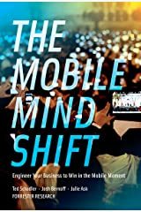 The Mobile Mind Shift: Engineer Your Business To Win in the Mobile Moment Kindle Edition