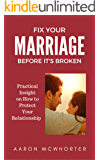 Fix Your Marraige Before It's Broken: Practical Insight on How to Protect Your Relationship