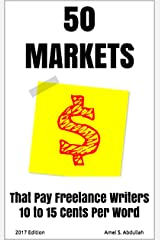50 Markets that Pay Freelance Writers 10 to 15 Cents per Word - 2017 Edition (Markets for Writers Book 1) Kindle Edition