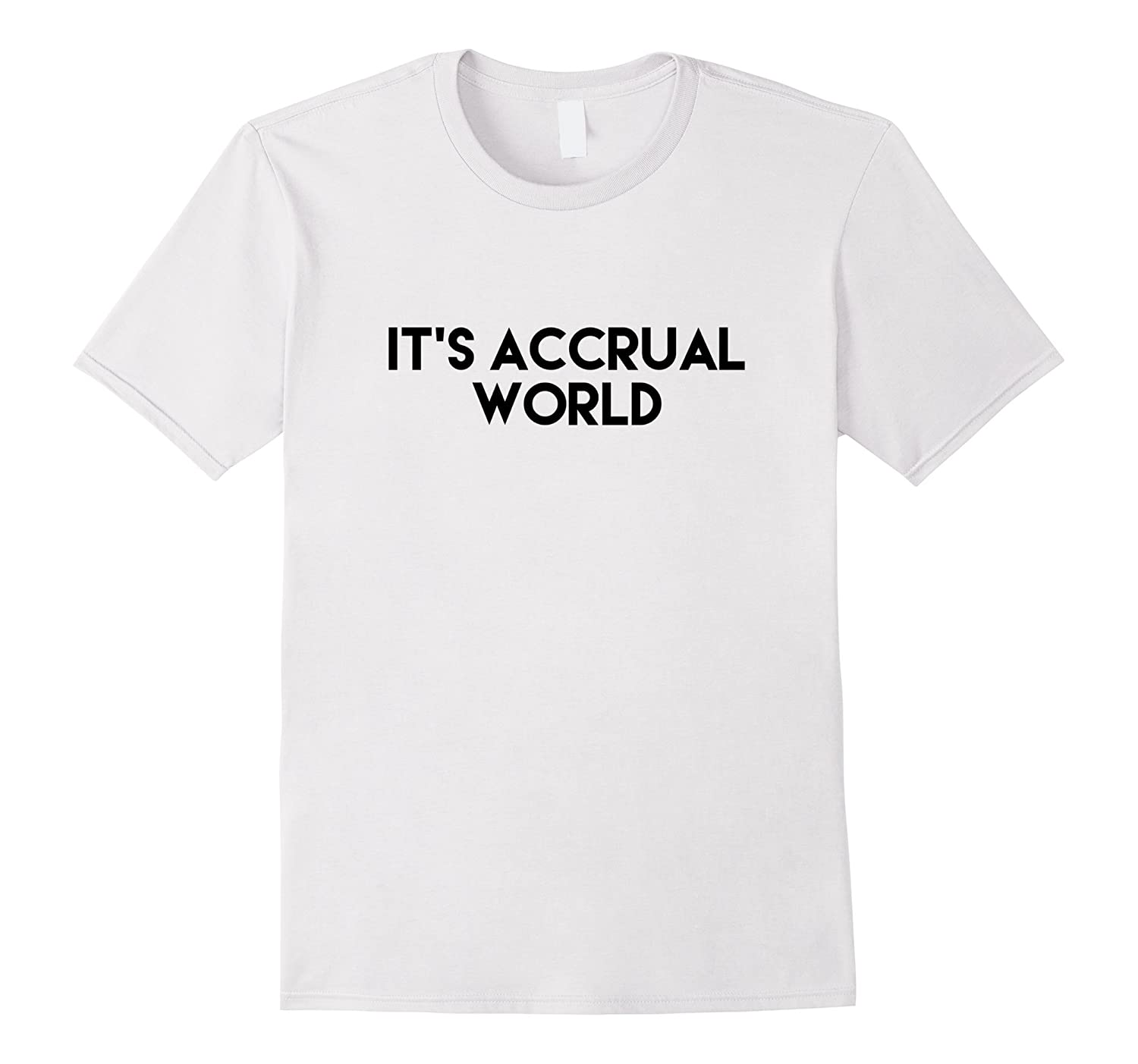 afe7ced9 It's Accrual World Funny Accounting CPA T-Shirt-TH - TEEHELEN