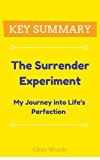 [KEY SUMMARY] The Surrender Experiment: My Journey into Life's Perfection (Top Rated 30-min Series)