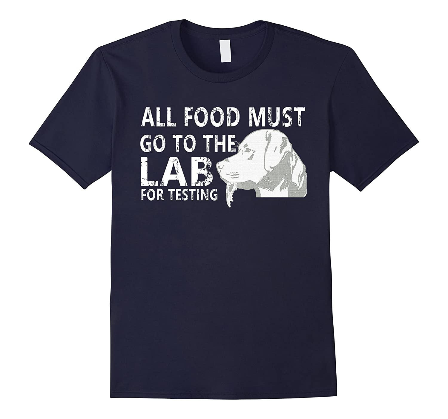 All Food Must Go To The Lab for Testing T-Shirt Labrador Dog-Art