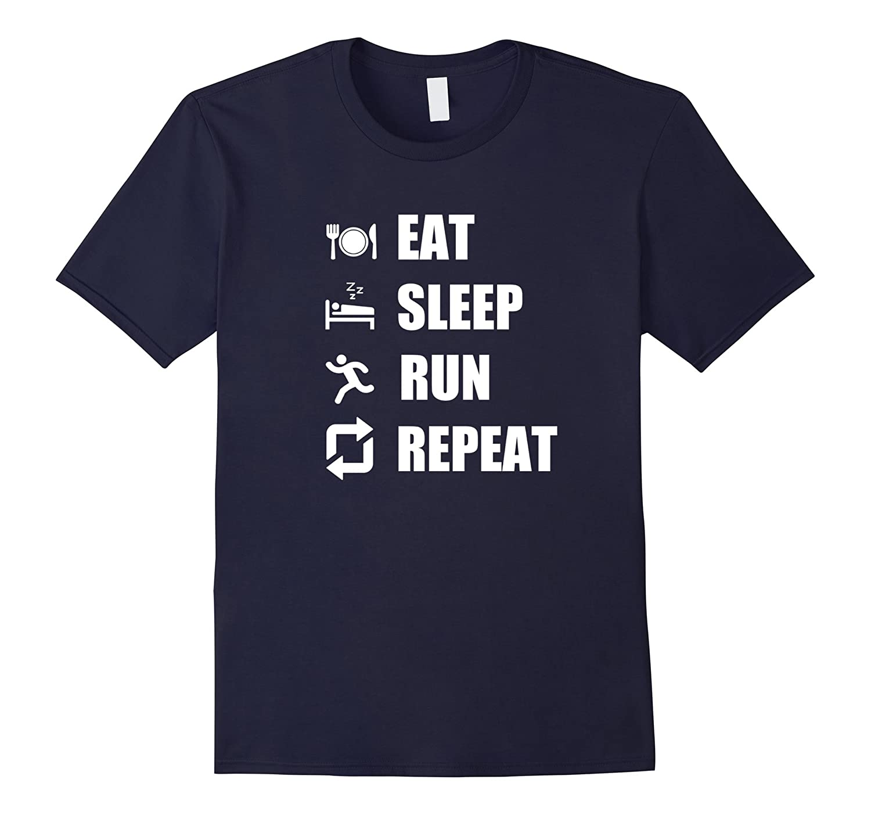 Eat Sleep Run Repeat Shirt Jogging Runner Gift T-Shirt-TH