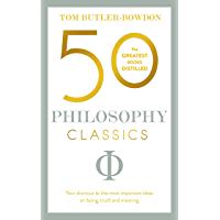 50 Philosophy Classics: Thinking, Being, Acting Seeing - Profound Insights and Powerful Thinking from Fifty Key Books (50 Classics)